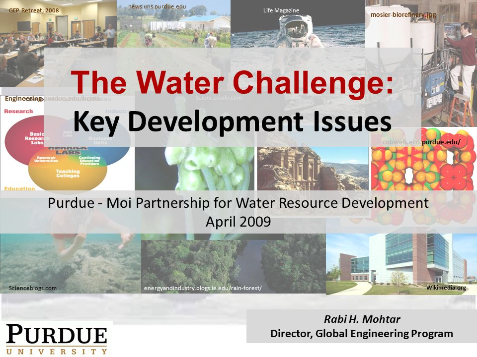 The Purdue Water Initiative 1.Develop comprehensive promotional material to highlight Purdue expertise and potential role in the water area.
