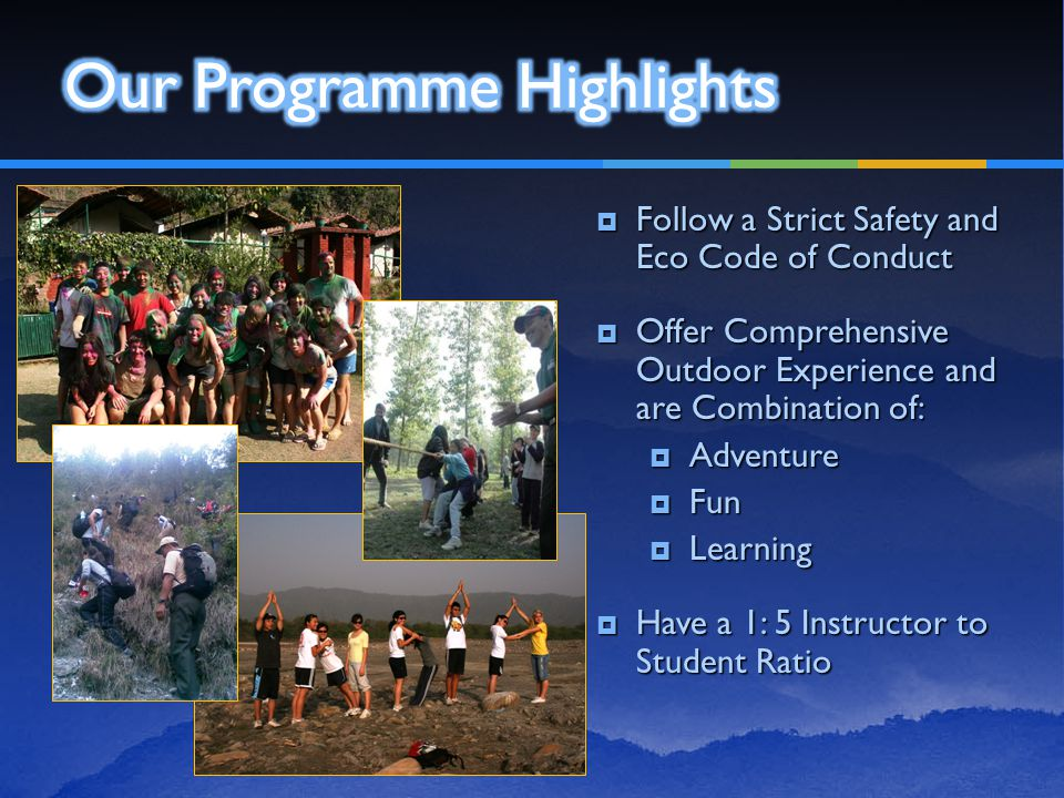  Follow a Strict Safety and Eco Code of Conduct  Offer Comprehensive Outdoor Experience and are Combination of:  Adventure  Fun  Learning  Have