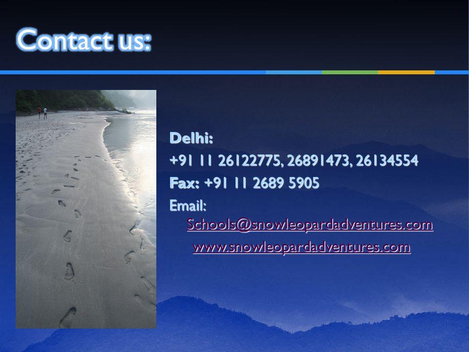 Delhi: +91 11 26122775, 26891473, 26134554 Fax: +91 11 2689 5905 Email: Schools@snowleopardadventures.com Schools@snowleopardadventures.com www.snowleopardadventures.com