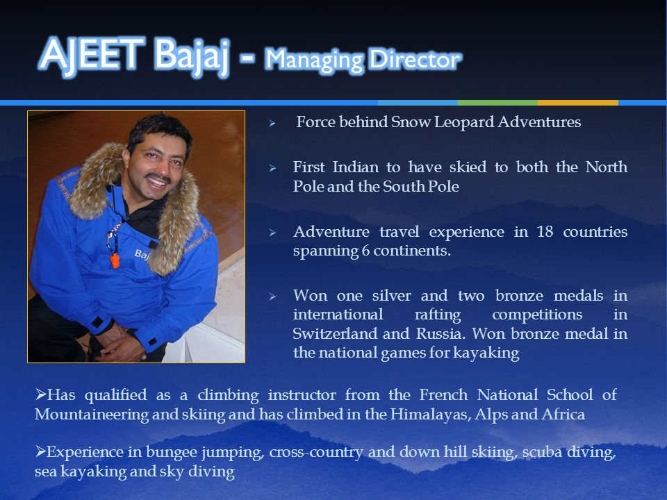  Force behind Snow Leopard Adventures  First Indian to have skied to both the North Pole and the South Pole  Adventure travel experience in 18 coun