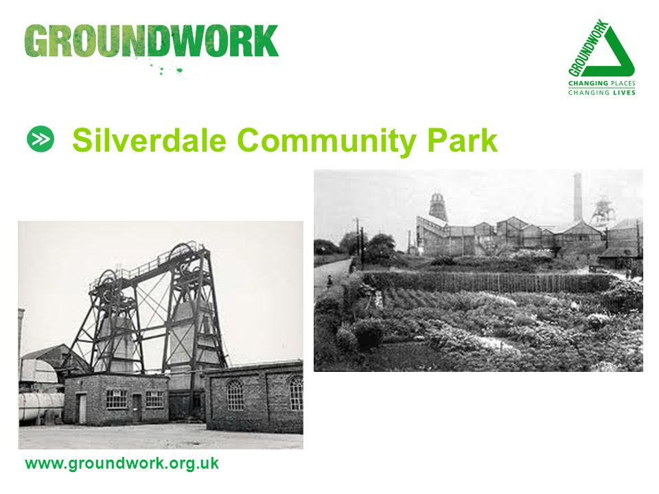 www.groundwork.org.uk Silverdale Community Park
