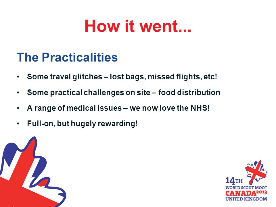 How it went... The Practicalities Some travel glitches – lost bags, missed flights, etc.