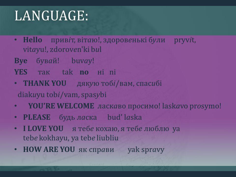 LANGUAGE: Hello привіт, вітаю!, здоровенькі були pryvit, vitayu!, zdoroven ki bul Bye бувай.