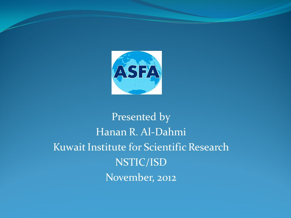 Presented by Hanan R. Al-Dahmi Kuwait Institute for Scientific Research NSTIC/ISD November, 2012