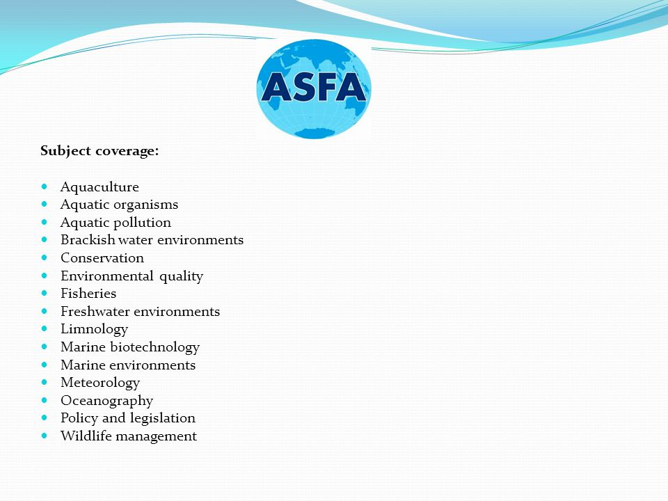 Subject coverage: Aquaculture Aquatic organisms Aquatic pollution Brackish water environments Conservation Environmental quality Fisheries Freshwater environments Limnology Marine biotechnology Marine environments Meteorology Oceanography Policy and legislation Wildlife management