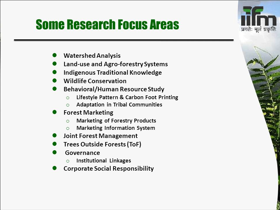 Watershed Analysis Land-use and Agro-forestry Systems Indigenous Traditional Knowledge Wildlife Conservation Behavioral/Human Resource Study o Lifesty