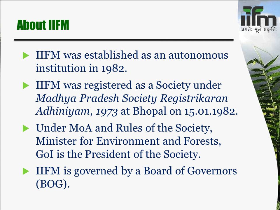 About IIFM  IIFM was established as an autonomous institution in 1982.  IIFM was registered as a Society under Madhya Pradesh Society Registrikaran