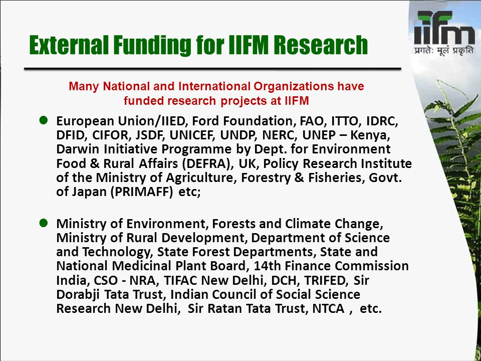 External Funding for IIFM Research European Union/IIED, Ford Foundation, FAO, ITTO, IDRC, DFID, CIFOR, JSDF, UNICEF, UNDP, NERC, UNEP – Kenya, Darwin