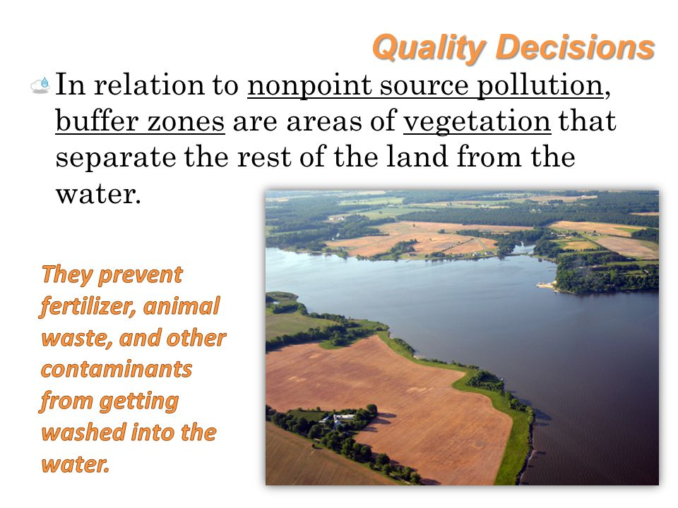 Quality Decisions These buffer zones also help to: