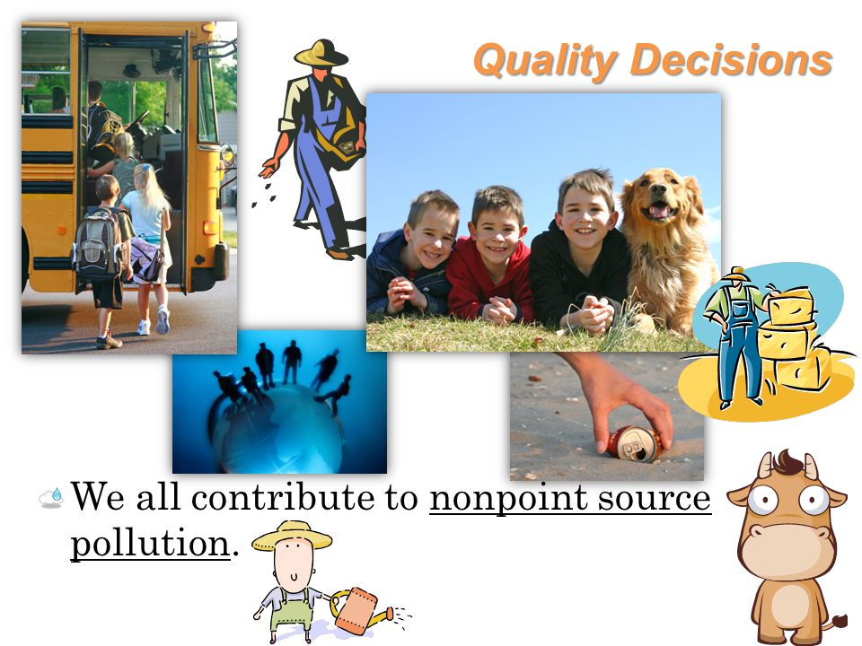 Quality Decisions We all contribute to nonpoint source pollution.