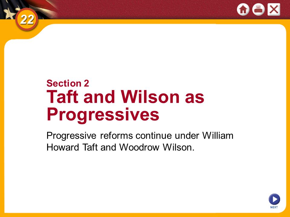 Progressive reforms continue under William Howard Taft and Woodrow Wilson.
