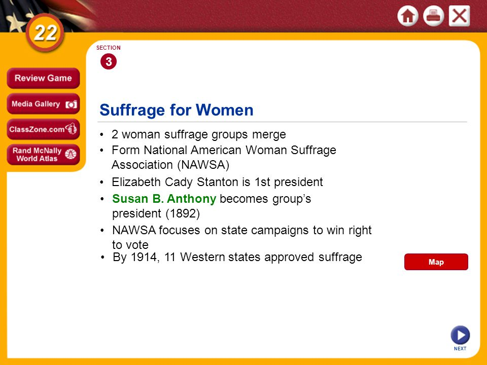 Suffrage for Women 2 woman suffrage groups merge 3 SECTION Form National American Woman Suffrage Association (NAWSA) Elizabeth Cady Stanton is 1st president Susan B.