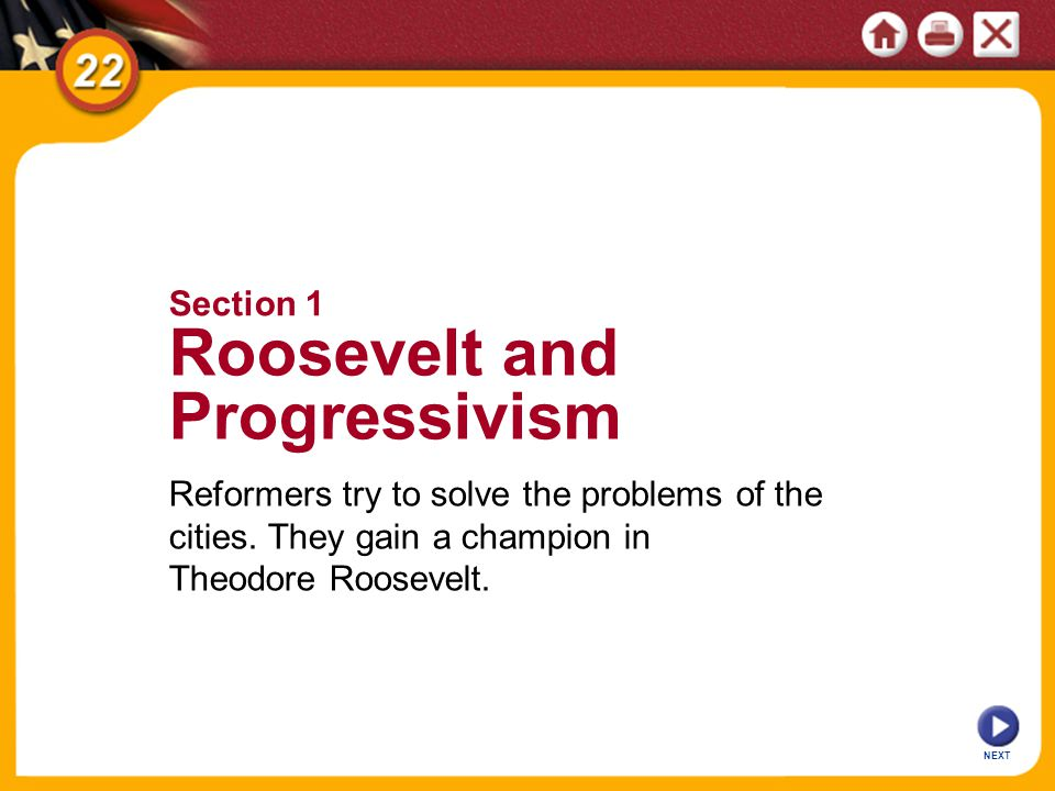 Republican William Howard Taft wins presidential election (1908) 2 SECTION Continues Roosevelt's attack on trusts, addresses progressive goals: -democracy, social welfare, economic reform Receives less credit because of alliance with conservative Republicans Image NEXT Taft and Progressivism
