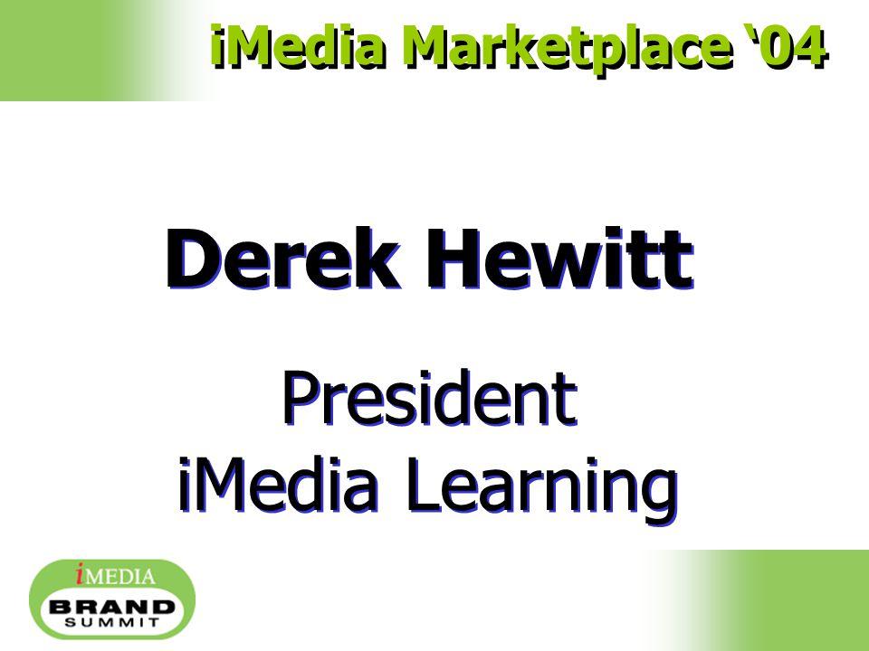 Derek Hewitt President iMedia Learning Derek Hewitt President iMedia Learning iMedia Marketplace '04