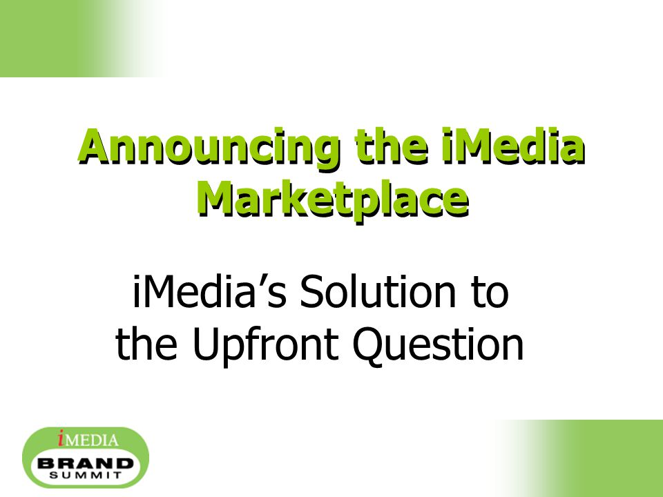 Announcing the iMedia Marketplace iMedia's Solution to the Upfront Question