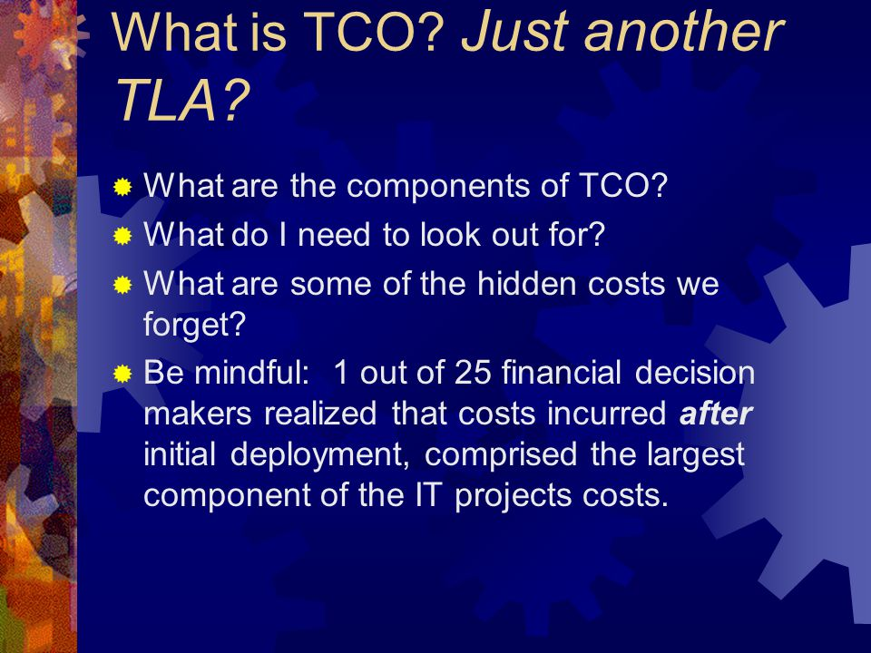 What is TCO. Just another TLA.  What are the components of TCO.