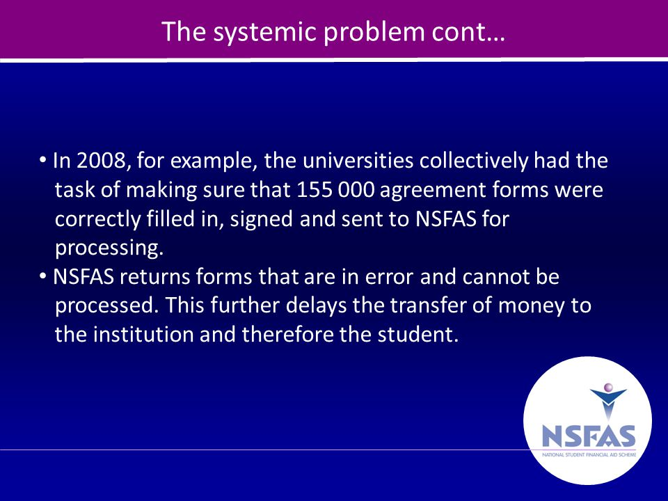 21 The systemic problem cont… In 2008, for example, the universities collectively had the task of making sure that 155 000 agreement forms were correc