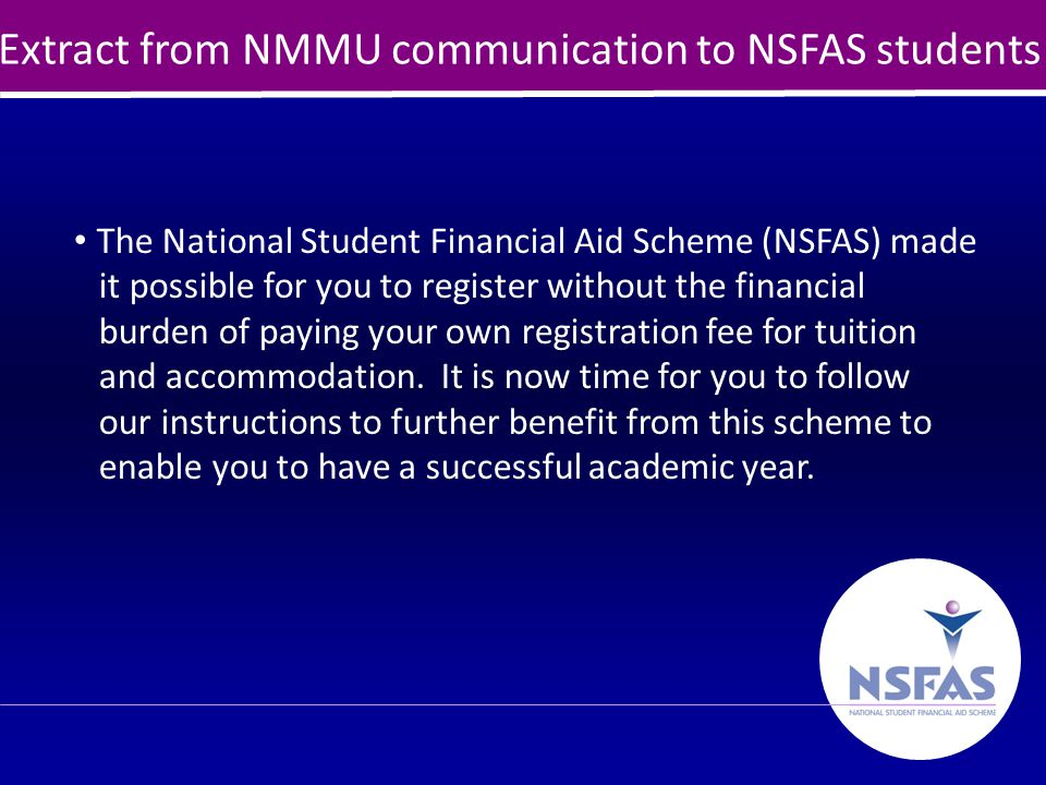 18 Late receipt of funds by students NSFAS actively engages universities to submit their documentation and claim their NSFAS monies promptly so that student fee accounts can be credited.