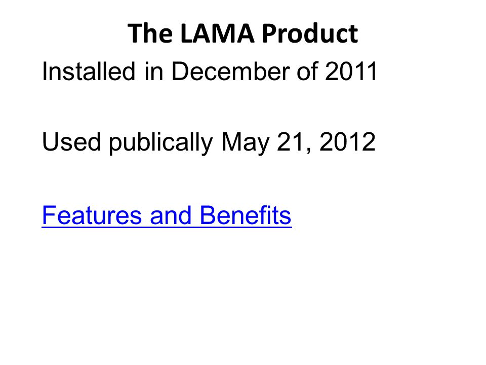 Installed in December of 2011 Used publically May 21, 2012 Features and Benefits The LAMA Product