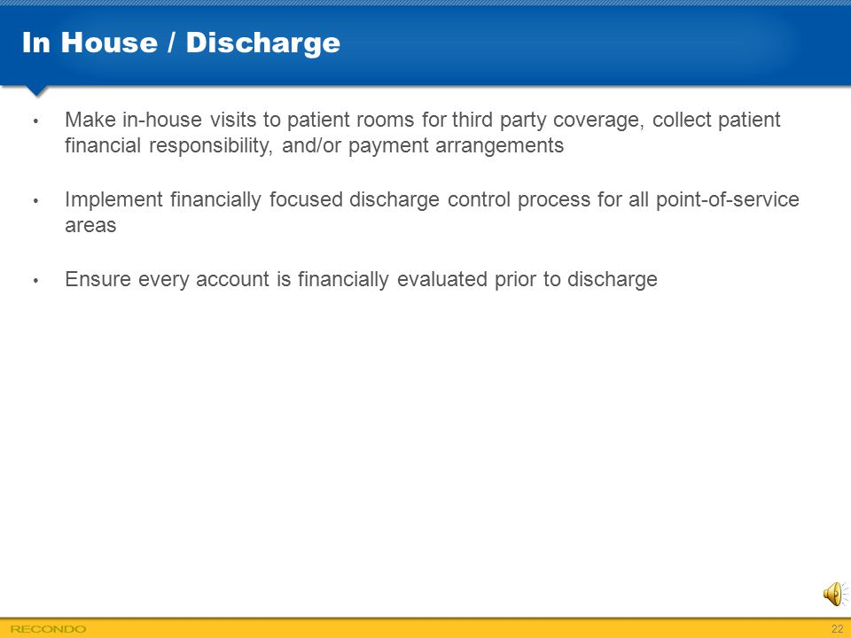 In House / Discharge Make in-house visits to patient rooms for third party coverage, collect patient financial responsibility, and/or payment arrangem