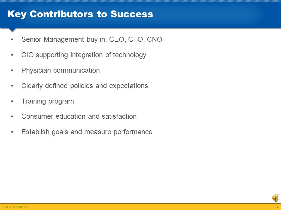 Key Contributors to Success Senior Management buy in; CEO, CFO, CNO CIO supporting integration of technology Physician communication Clearly defined p
