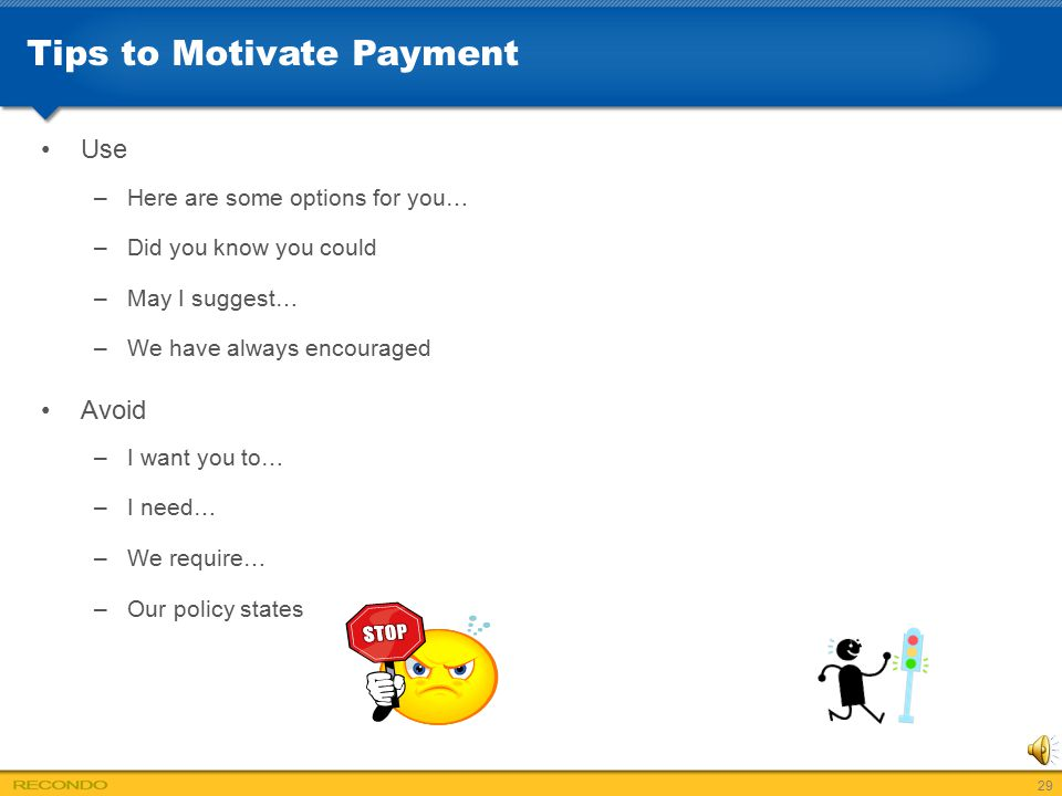 Tips to Motivate Payment Use –Here are some options for you… –Did you know you could –May I suggest… –We have always encouraged Avoid –I want you to…