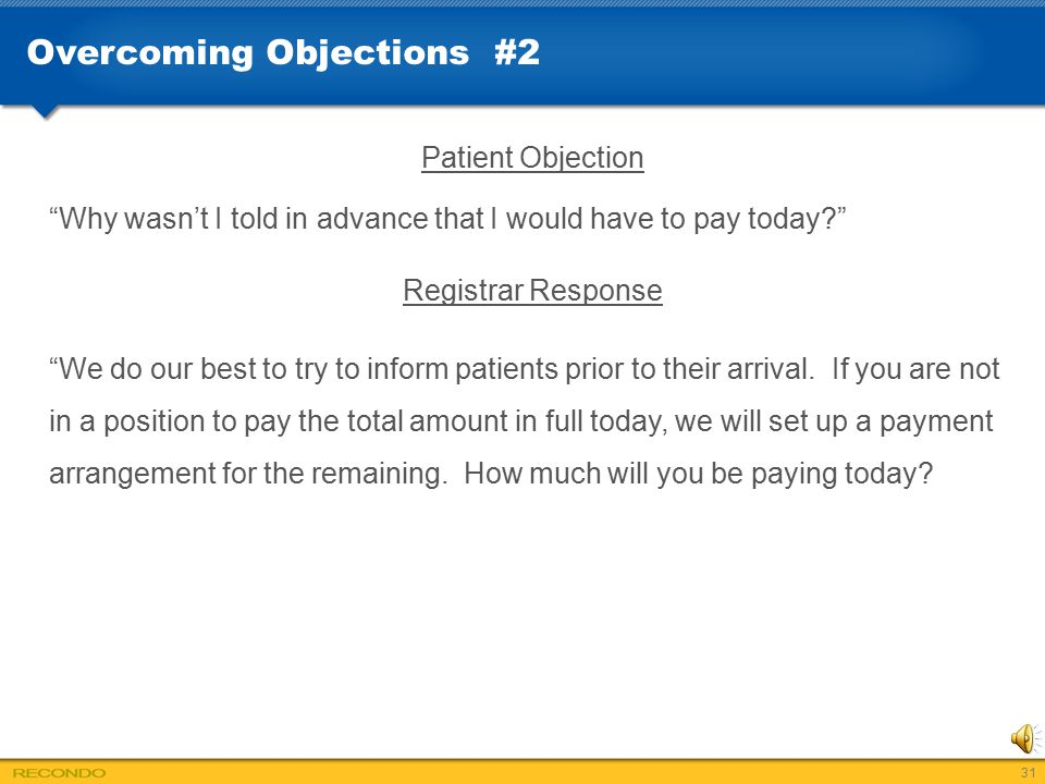 """Overcoming Objections #2 Patient Objection """"Why wasn't I told in advance that I would have to pay today?"""" Registrar Response """"We do our best to try to"""