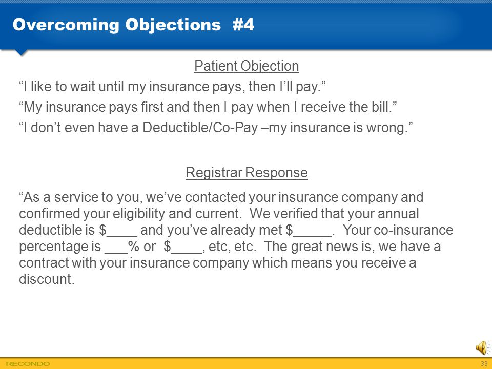 """Overcoming Objections #4 Patient Objection """"I like to wait until my insurance pays, then I'll pay."""" """"My insurance pays first and then I pay when I rec"""