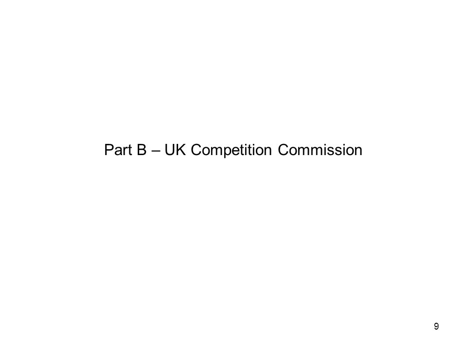 9 Part B – UK Competition Commission