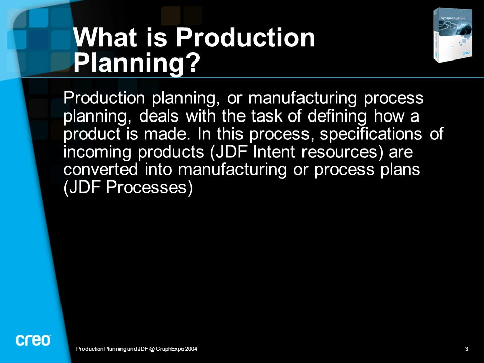 Production Planning and JDF @ GraphExpo 20043 What is Production Planning.