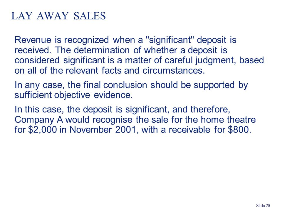 Slide 20 LAY AWAY SALES Revenue is recognized when a significant deposit is received.