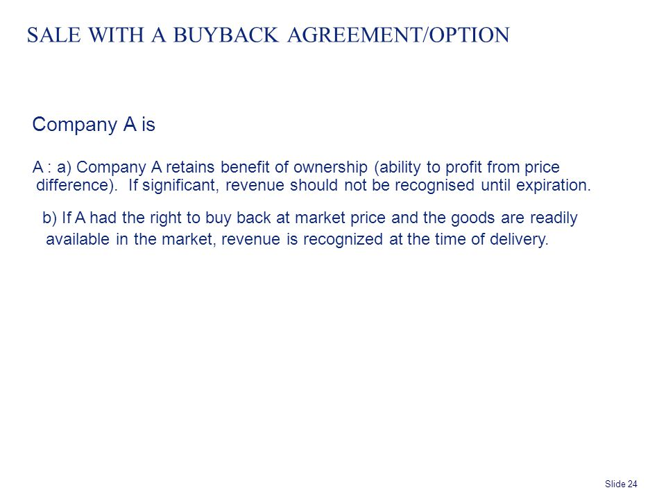 Slide 24 SALE WITH A BUYBACK AGREEMENT/OPTION Company A is A : a) Company A retains benefit of ownership (ability to profit from price difference).
