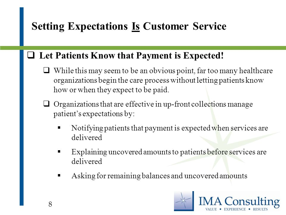  U U p-Front Collections Today: II deally moves all appropriate patient collections from the back-end (Patient Accounts) to the front-end (Patient Access Services) of the Patient Financial Services customer service cycle.