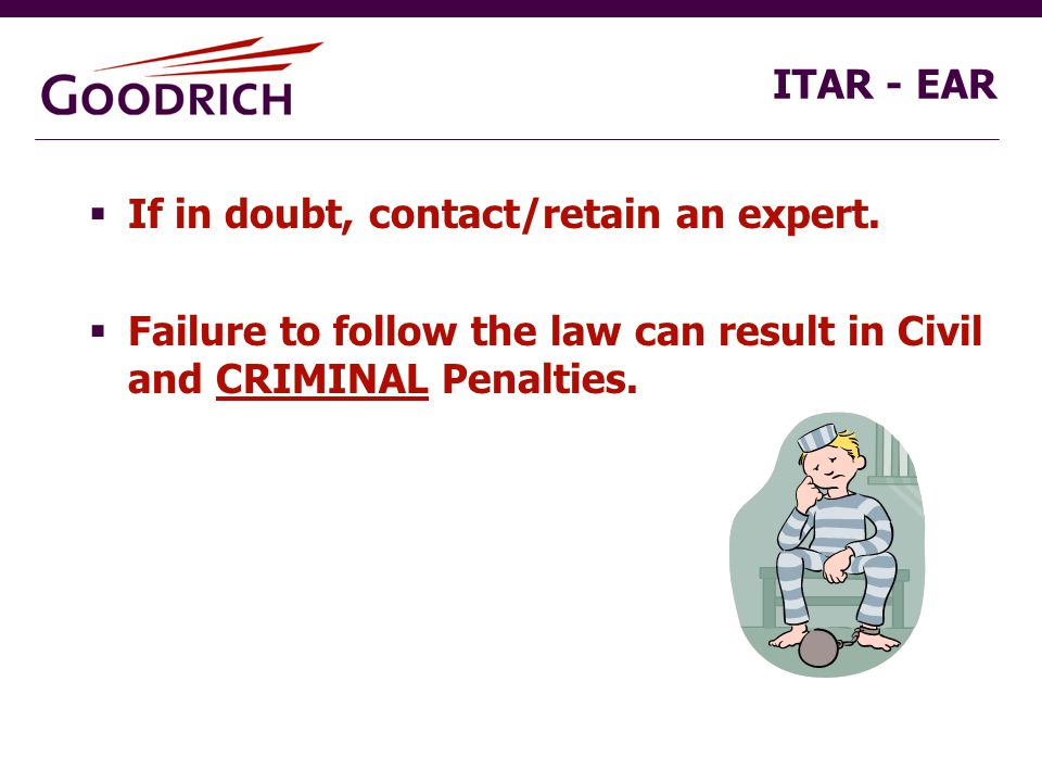 ITAR - EAR  If in doubt, contact/retain an expert.