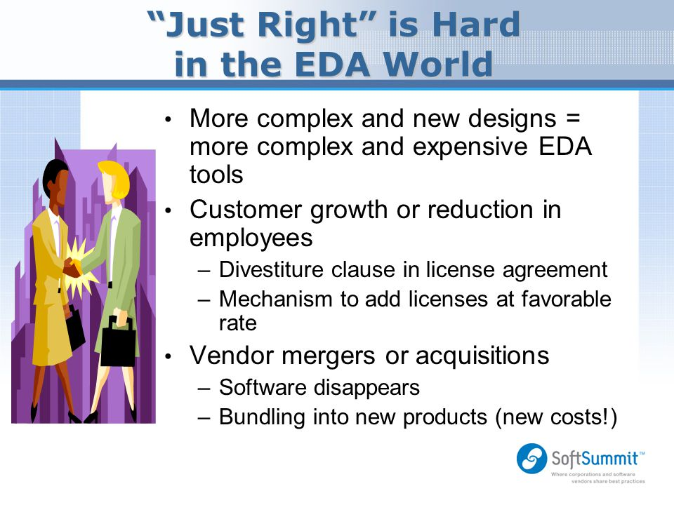 """Just Right"" is Hard in the EDA World More complex and new designs = more complex and expensive EDA tools Customer growth or reduction in employees –D"