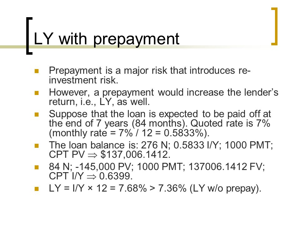 LY with prepayment Prepayment is a major risk that introduces re- investment risk.