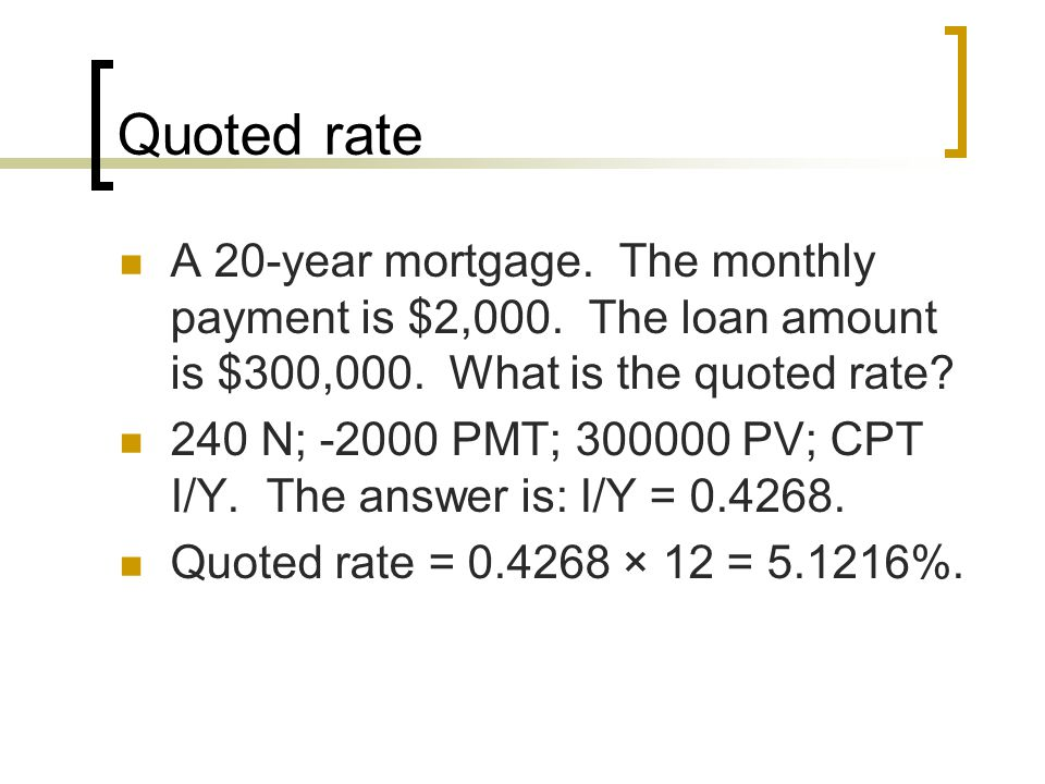 Quoted rate A 20-year mortgage.The monthly payment is $2,000.