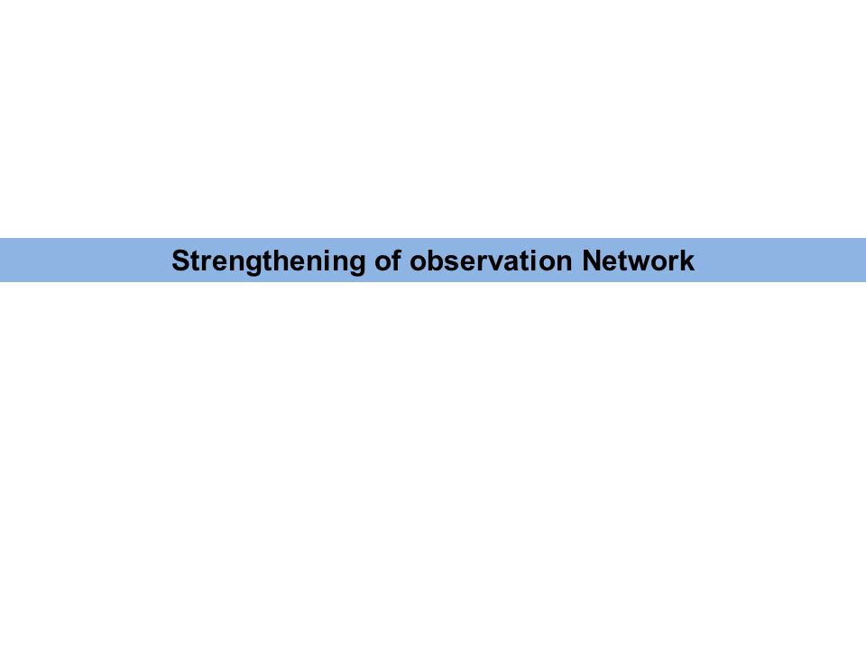 Strengthening of observation Network