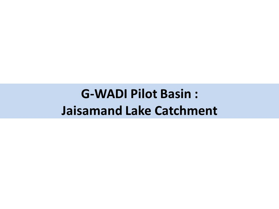 G-WADI Pilot Basin : Jaisamand Lake Catchment