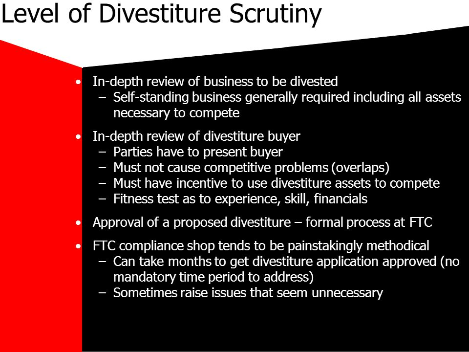 mikecar Level of Divestiture Scrutiny In-depth review of business to be divested –Self-standing business generally required including all assets neces