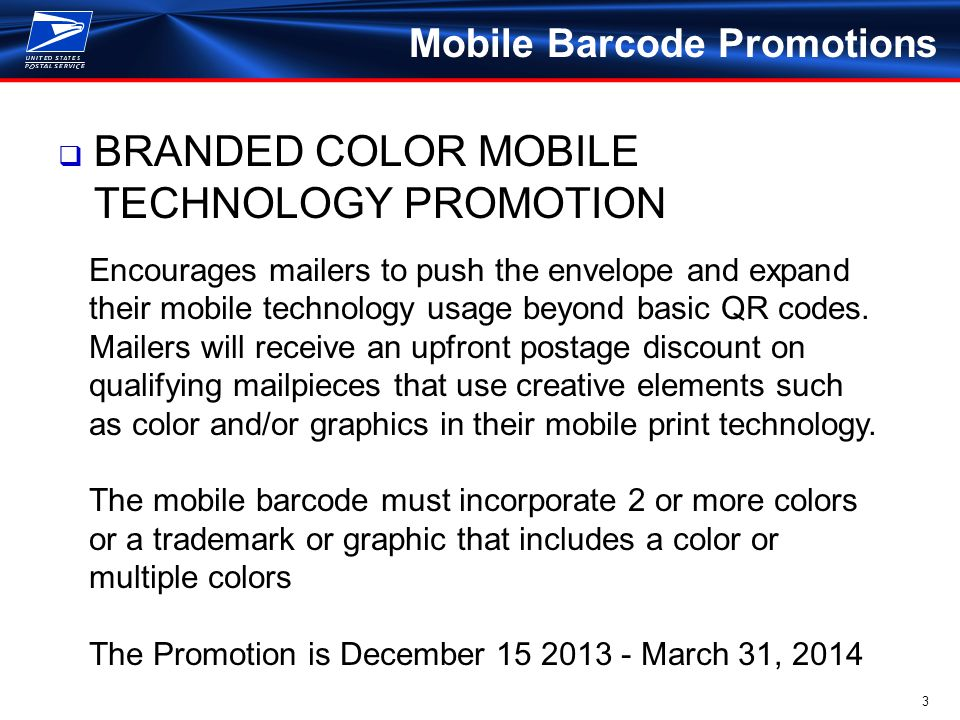 3 Mobile Barcode Promotions  BRANDED COLOR MOBILE TECHNOLOGY PROMOTION Encourages mailers to push the envelope and expand their mobile technology usage beyond basic QR codes.