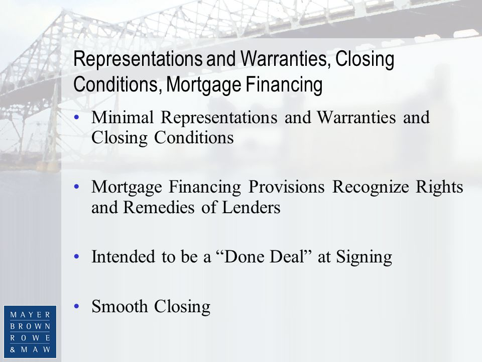 Representations and Warranties, Closing Conditions, Mortgage Financing Minimal Representations and Warranties and Closing Conditions Mortgage Financin