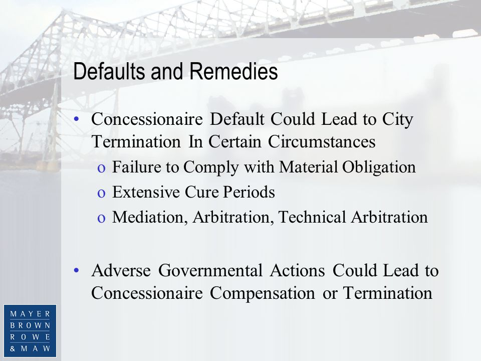 Defaults and Remedies Concessionaire Default Could Lead to City Termination In Certain Circumstances oFailure to Comply with Material Obligation oExte