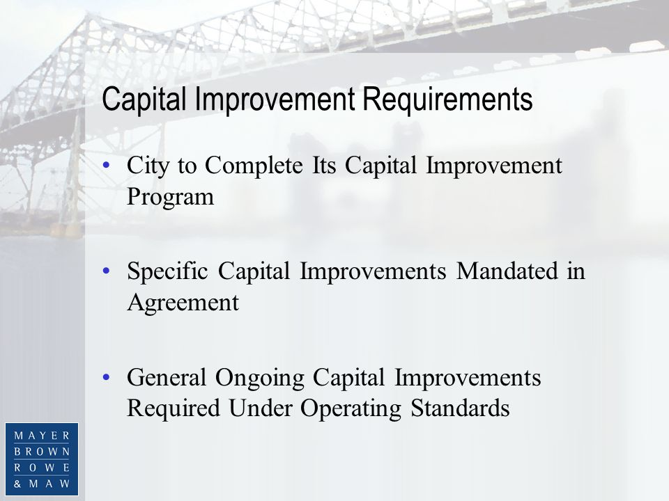 Capital Improvement Requirements City to Complete Its Capital Improvement Program Specific Capital Improvements Mandated in Agreement General Ongoing