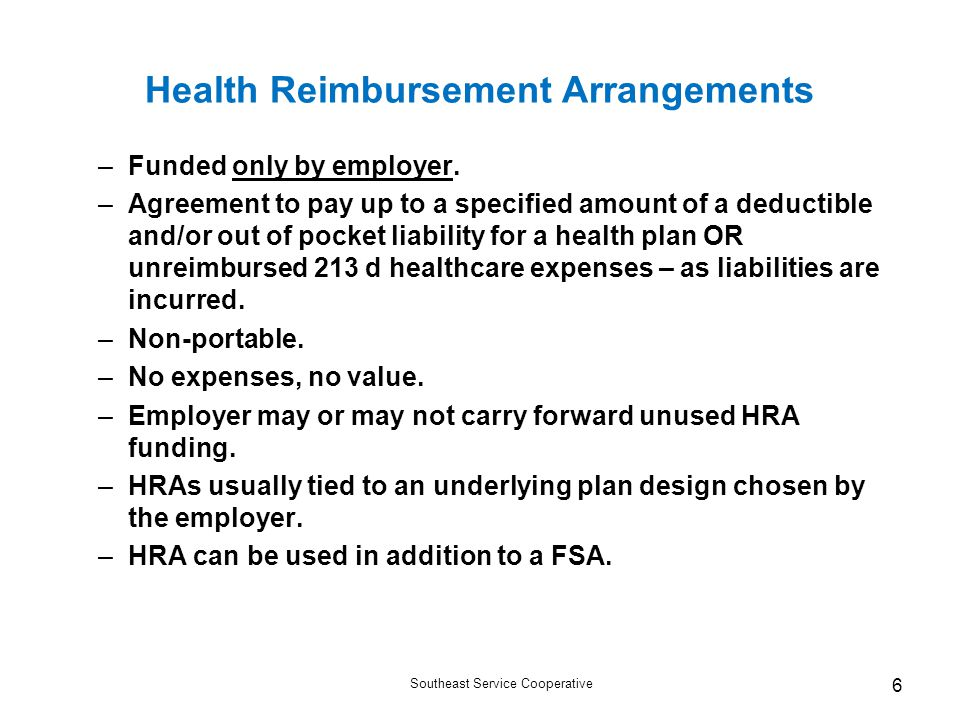 Southeast Service Cooperative 6 Health Reimbursement Arrangements –Funded only by employer.