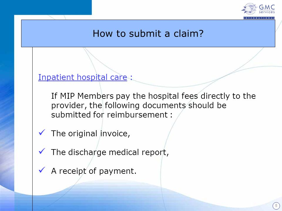 8 Inpatient hospital care : If MIP Members pay the hospital fees directly to the provider, the following documents should be submitted for reimburseme