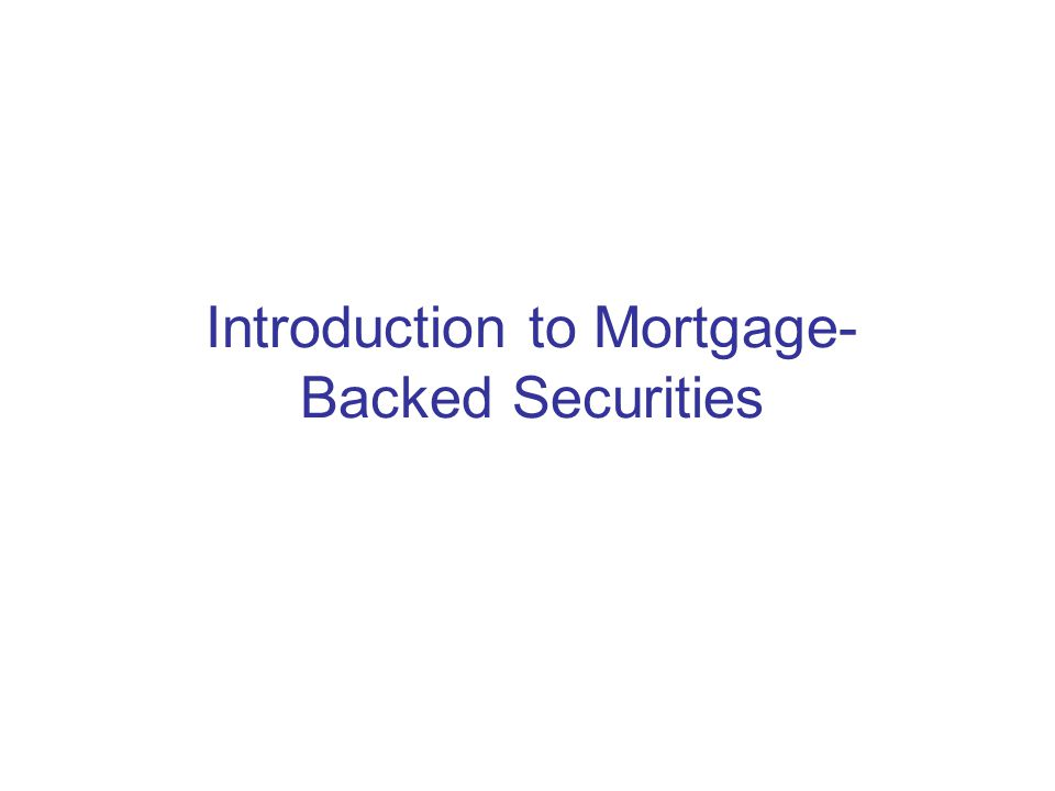 Introduction to Mortgage- Backed Securities