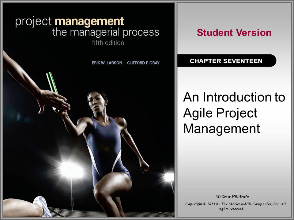 An Introduction to Agile Project Management CHAPTER SEVENTEEN Student Version Copyright © 2011 by The McGraw-Hill Companies, Inc. All rights reserved.