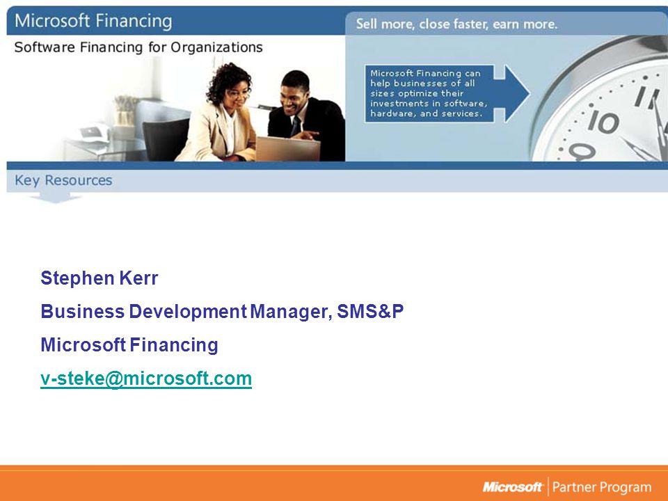 Stephen Kerr Business Development Manager, SMS&P Microsoft Financing v-steke@microsoft.com