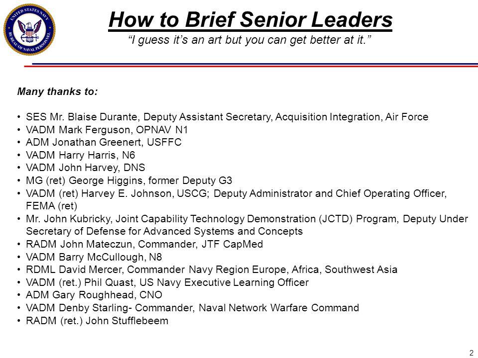 2 Many thanks to: SES Mr. Blaise Durante, Deputy Assistant Secretary, Acquisition Integration, Air Force VADM Mark Ferguson, OPNAV N1 ADM Jonathan Gre